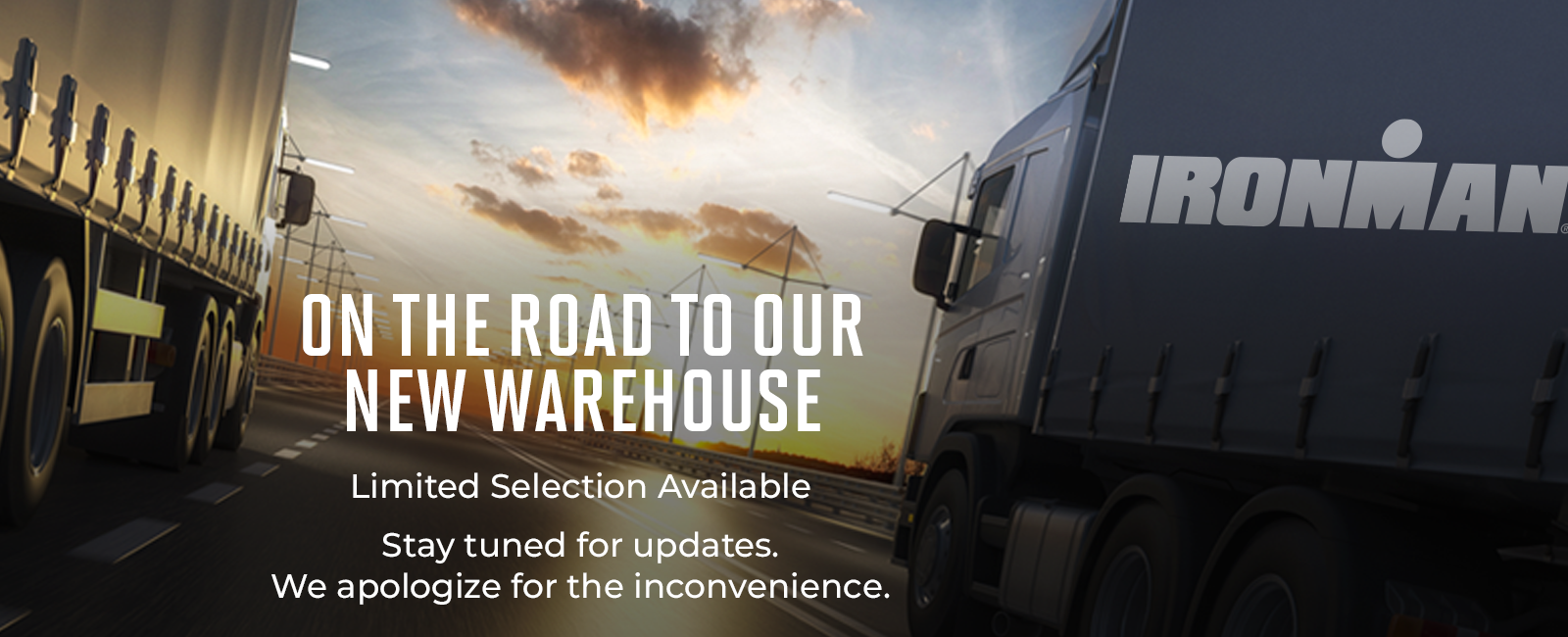 On the Road to our New Warehouse - Limited Selection Available